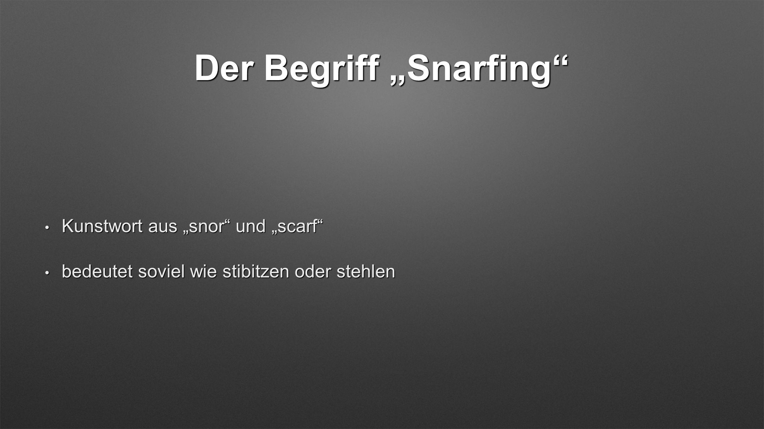 Der Begriff Snarfing Kunstwort aus snor und scarf Kunstwort aus snor und scarf bedeutet soviel wie stibitzen oder stehlen bedeutet soviel wie stibitzen oder stehlen