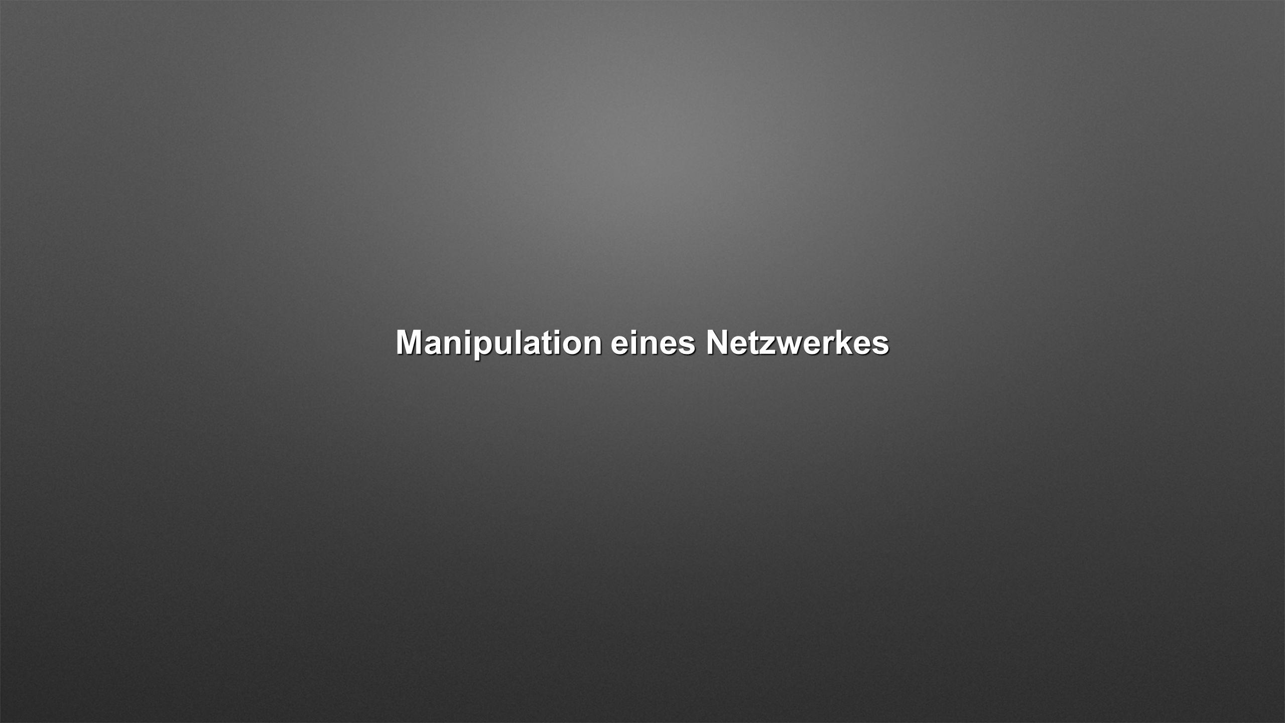 Manipulation eines Netzwerkes