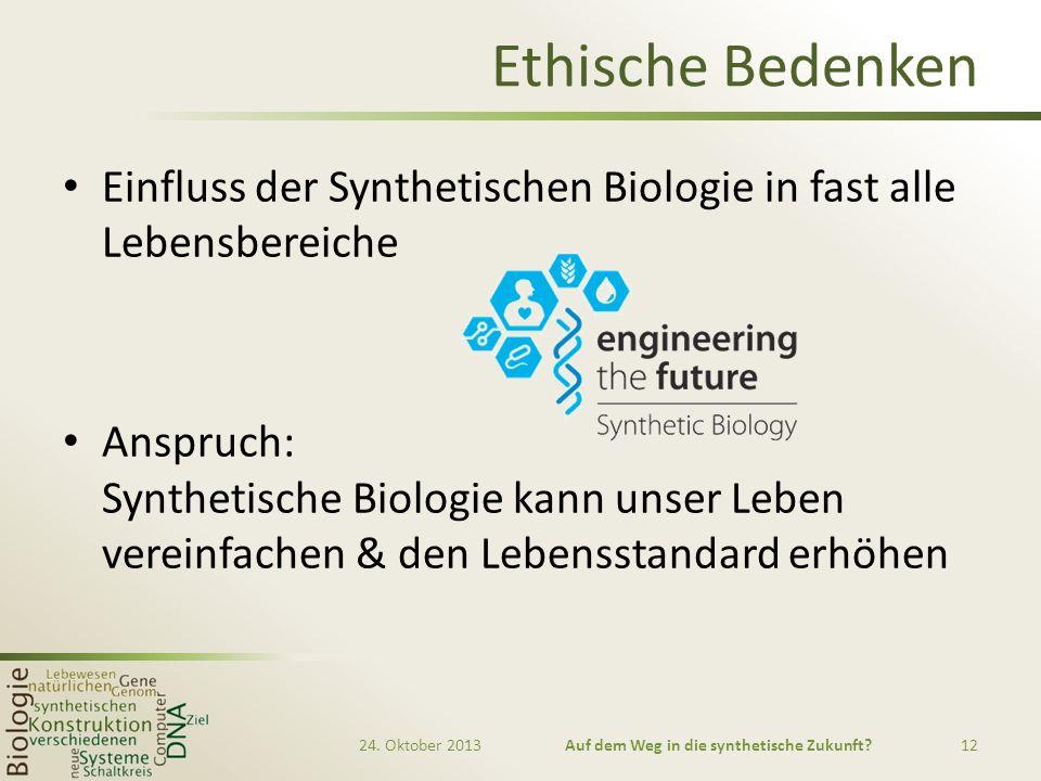 Ethische Bedenken Einfluss der Synthetischen Biologie in fast alle Lebensbereiche Anspruch: Synthetische Biologie kann unser Leben vereinfachen & den Lebensstandard erhöhen 24.