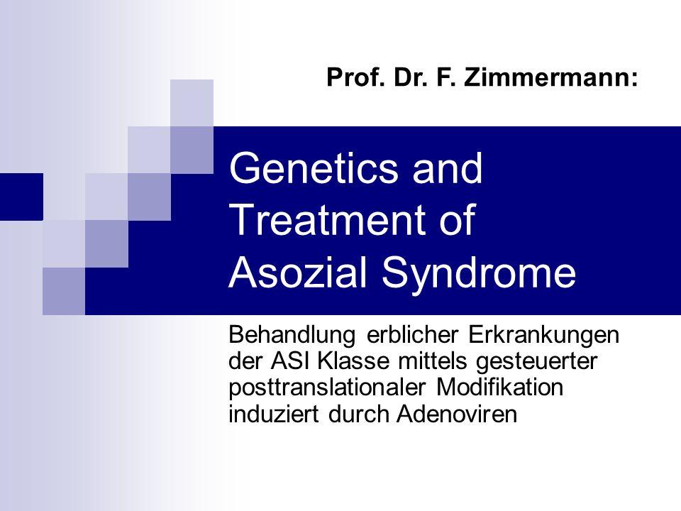 Genetics and Treatment of Asozial Syndrome Behandlung erblicher Erkrankungen der ASI Klasse mittels gesteuerter posttranslationaler Modifikation induz
