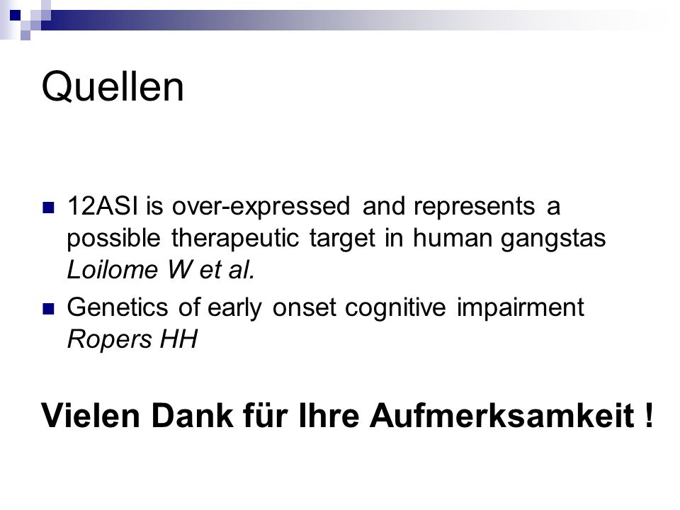 Quellen 12ASI is over-expressed and represents a possible therapeutic target in human gangstas Loilome W et al. Genetics of early onset cognitive impa