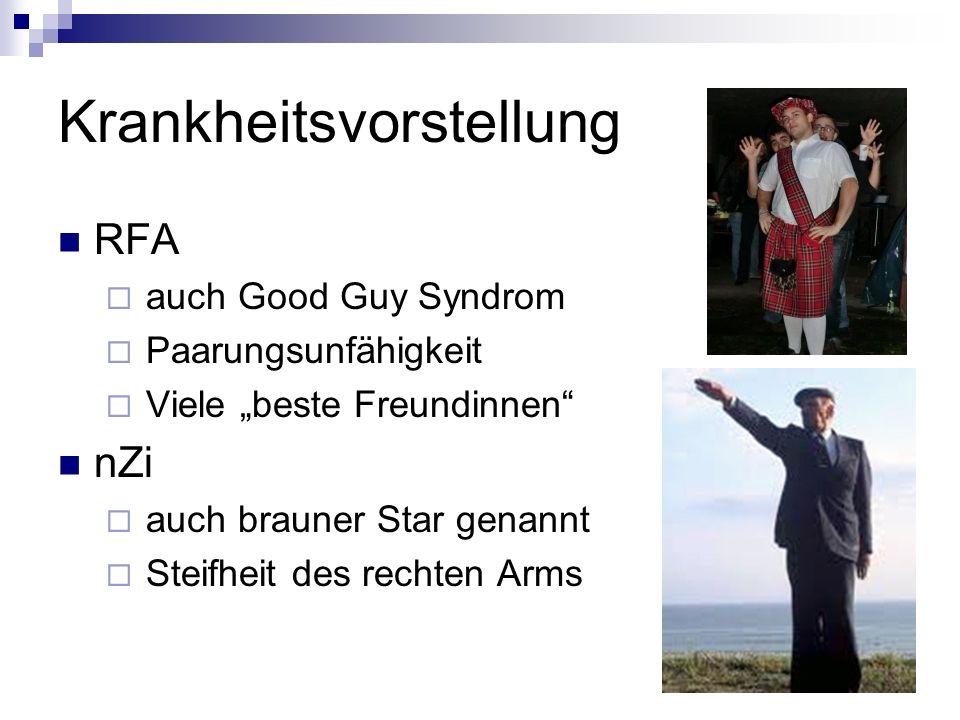 Krankheitsvorstellung RFA auch Good Guy Syndrom Paarungsunfähigkeit Viele beste Freundinnen nZi auch brauner Star genannt Steifheit des rechten Arms
