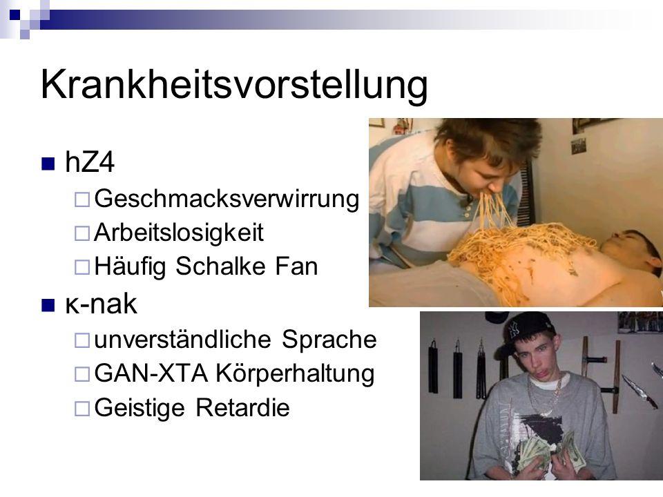 Krankheitsvorstellung hZ4 Geschmacksverwirrung Arbeitslosigkeit Häufig Schalke Fan κ-nak unverständliche Sprache GAN-XTA Körperhaltung Geistige Retard