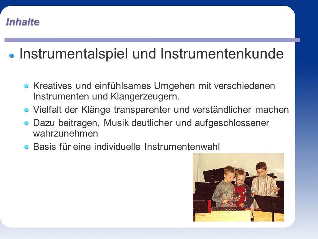 Inhalte Instrumentalspiel und Instrumentenkunde Kreatives und einfühlsames Umgehen mit verschiedenen Instrumenten und Klangerzeugern. Vielfalt der Klä