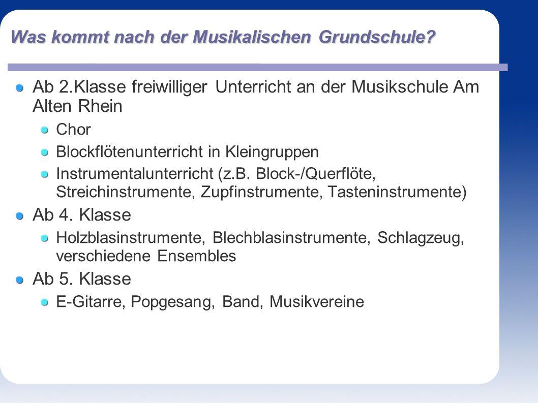 Was kommt nach der Musikalischen Grundschule? Ab 2.Klasse freiwilliger Unterricht an der Musikschule Am Alten Rhein Chor Blockflötenunterricht in Klei
