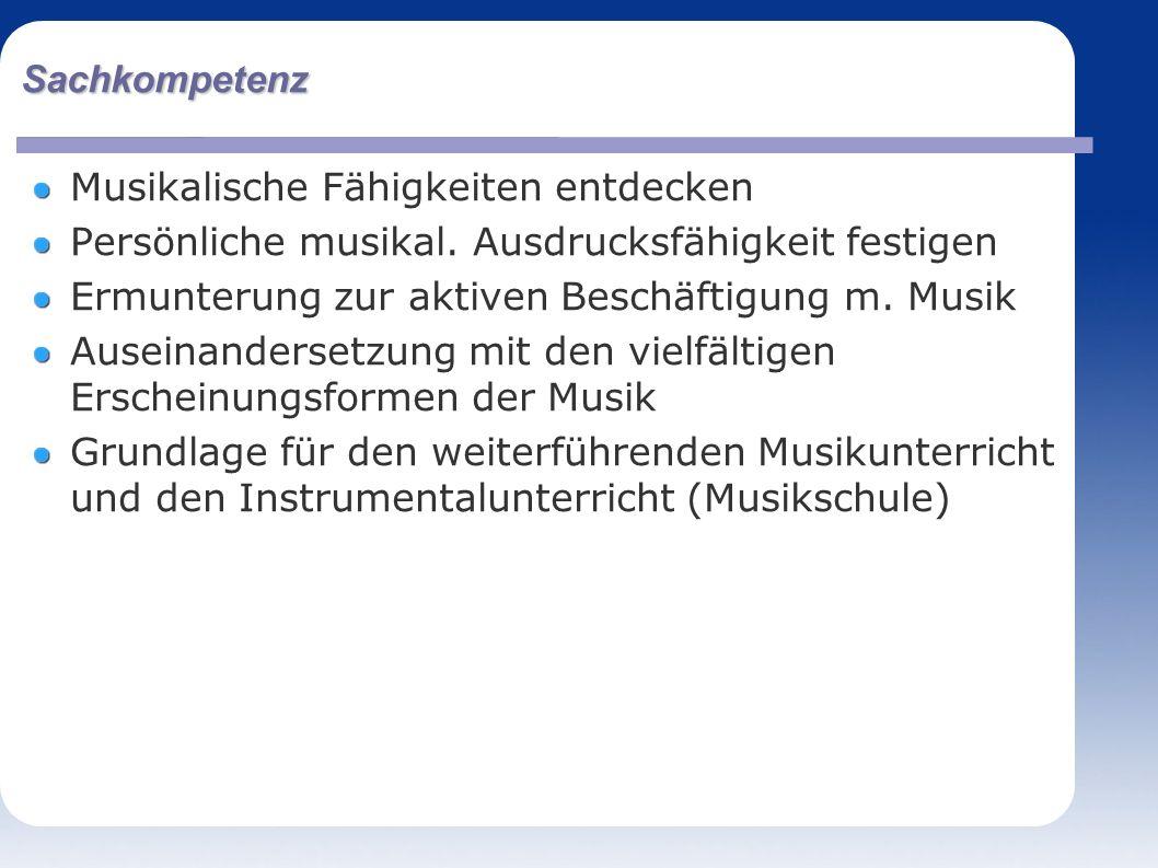 Sachkompetenz Musikalische Fähigkeiten entdecken Persönliche musikal.