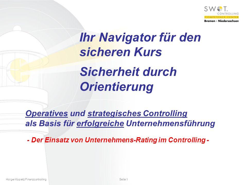 Holger Kopietz Finanzcontrolling Seite 1 Ihr Navigator für den sicheren Kurs Sicherheit durch Orientierung Operatives und strategisches Controlling als Basis für erfolgreiche Unternehmensführung - Der Einsatz von Unternehmens-Rating im Controlling -