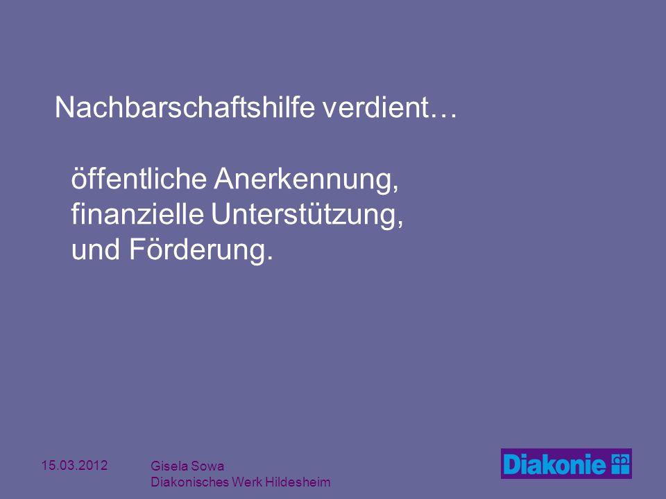 15.03.2012 Gisela Sowa Diakonisches Werk Hildesheim Nachbarschaftshilfe verdient… öffentliche Anerkennung, finanzielle Unterstützung, und Förderung.