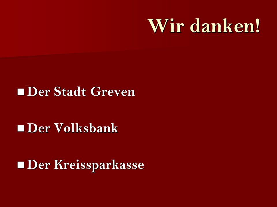 Wir danken! Der Stadt Greven Der Stadt Greven Der Volksbank Der Volksbank Der Kreissparkasse Der Kreissparkasse