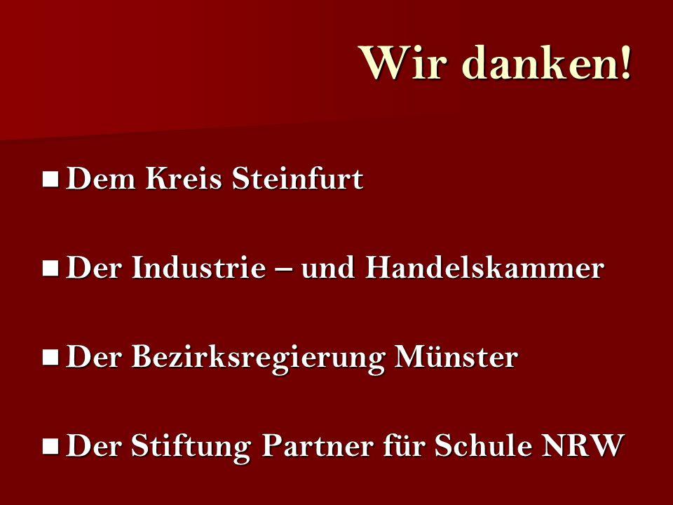 Wir danken! Dem Kreis Steinfurt Dem Kreis Steinfurt Der Industrie – und Handelskammer Der Industrie – und Handelskammer Der Bezirksregierung Münster D