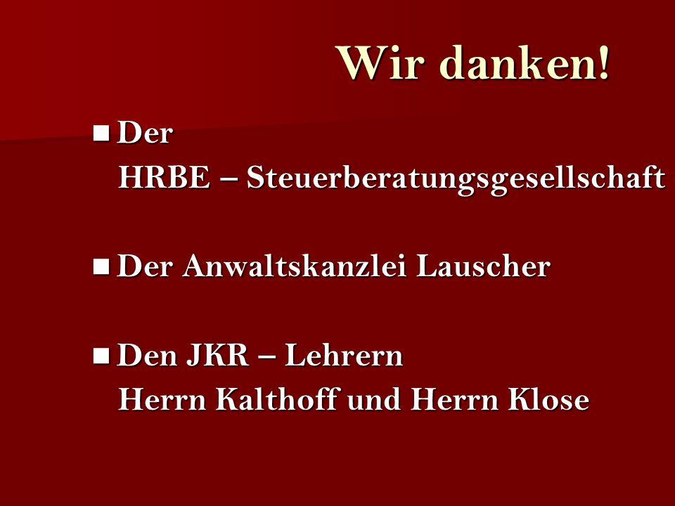 Wir danken! Der Der HRBE – Steuerberatungsgesellschaft HRBE – Steuerberatungsgesellschaft Der Anwaltskanzlei Lauscher Der Anwaltskanzlei Lauscher Den