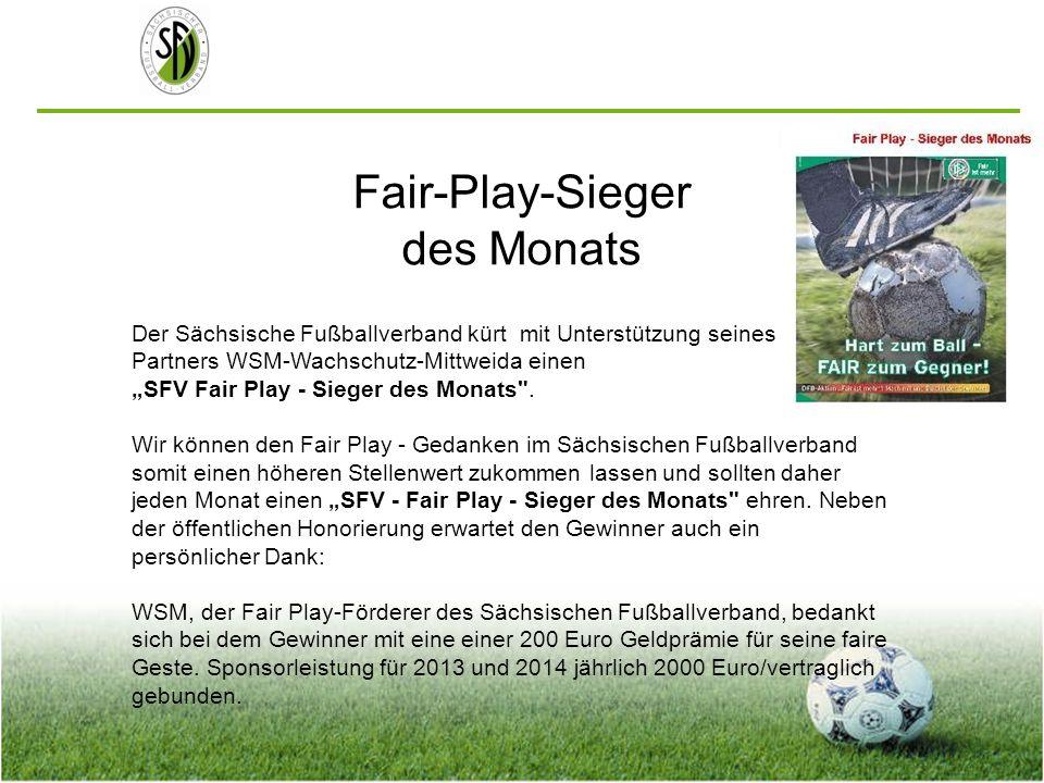Fair-Play-Sieger des Monats Der Sächsische Fußballverband kürt mit Unterstützung seines Partners WSM-Wachschutz-Mittweida einen SFV Fair Play - Sieger