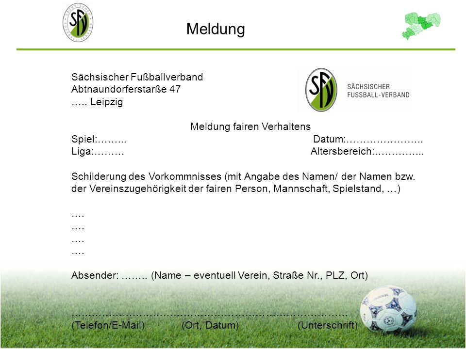 Meldung Sächsischer Fußballverband Abtnaundorferstarße 47 ….. Leipzig Meldung fairen Verhaltens Spiel:……... Datum:………………….. Liga:……… Altersbereich:………