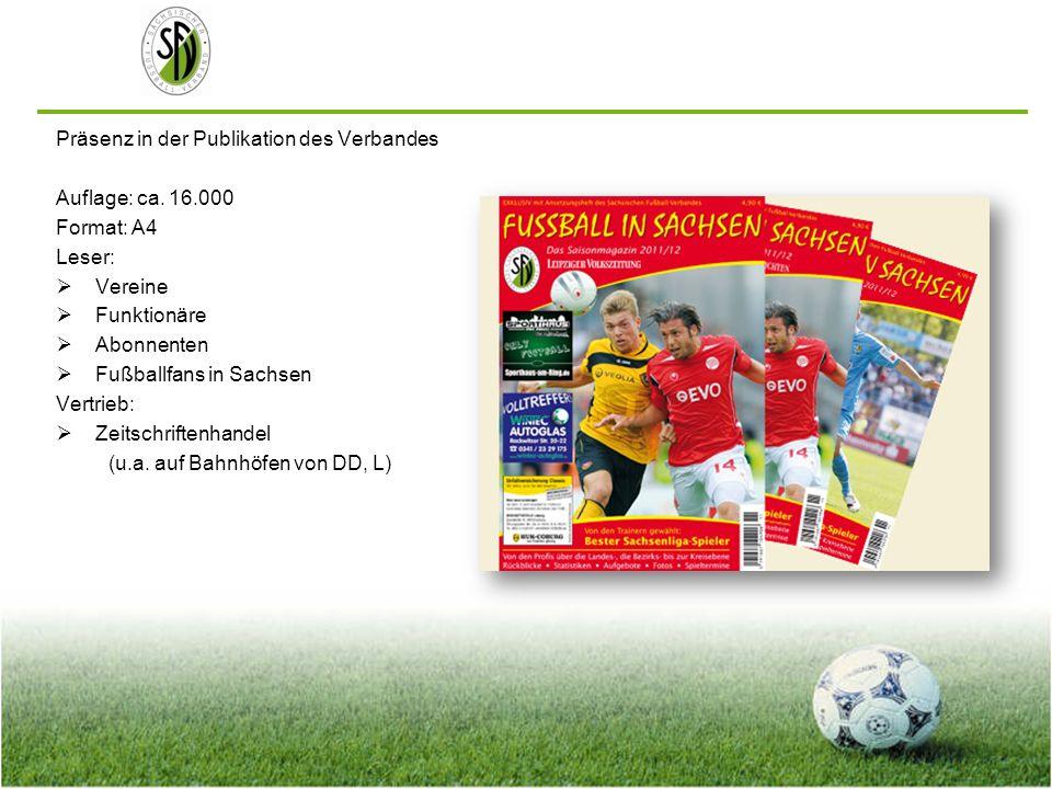 Präsenz in der Publikation des Verbandes Auflage: ca. 16.000 Format: A4 Leser: Vereine Funktionäre Abonnenten Fußballfans in Sachsen Vertrieb: Zeitsch