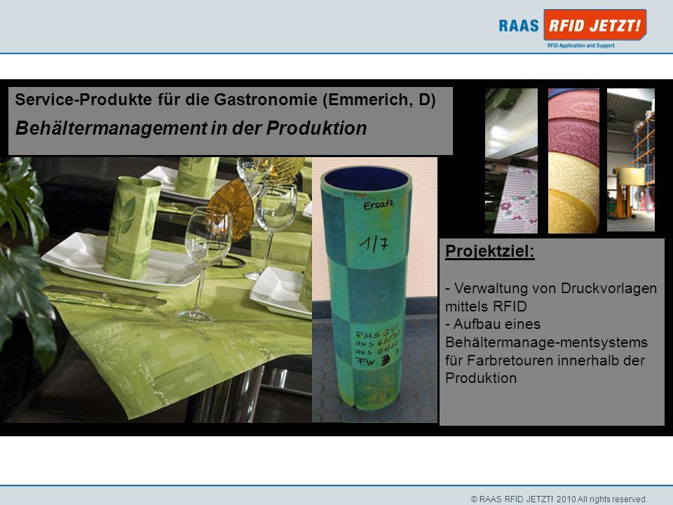 © RAAS RFID JETZT! 2010 All rights reserved. Projektziel: - Verwaltung von Druckvorlagen mittels RFID - Aufbau eines Behältermanage-mentsystems für Fa