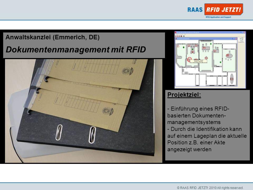 © RAAS RFID JETZT! 2010 All rights reserved. Anwaltskanzlei (Emmerich, DE) Dokumentenmanagement mit RFID Projektziel: - Einführung eines RFID- basiert