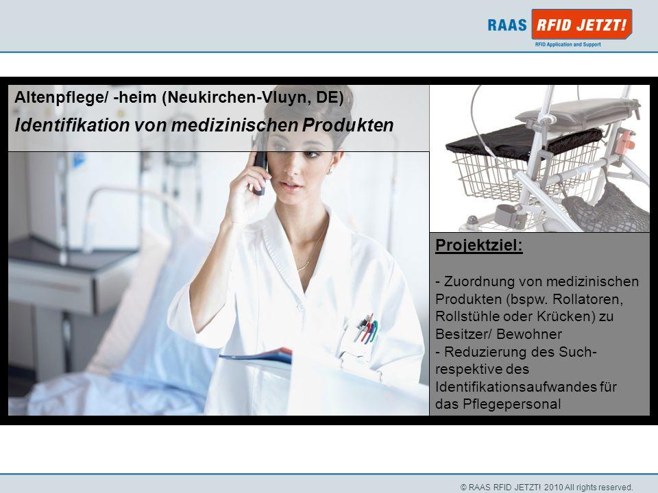 © RAAS RFID JETZT! 2010 All rights reserved. Altenpflege/ -heim (Neukirchen-Vluyn, DE) Identifikation von medizinischen Produkten Projektziel: - Zuord