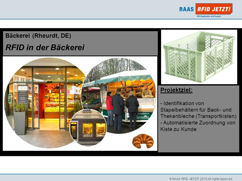 © RAAS RFID JETZT! 2010 All rights reserved. Bäckerei (Rheurdt, DE) RFID in der Bäckerei Projektziel: - Identifikation von Stapelbehältern für Back- u