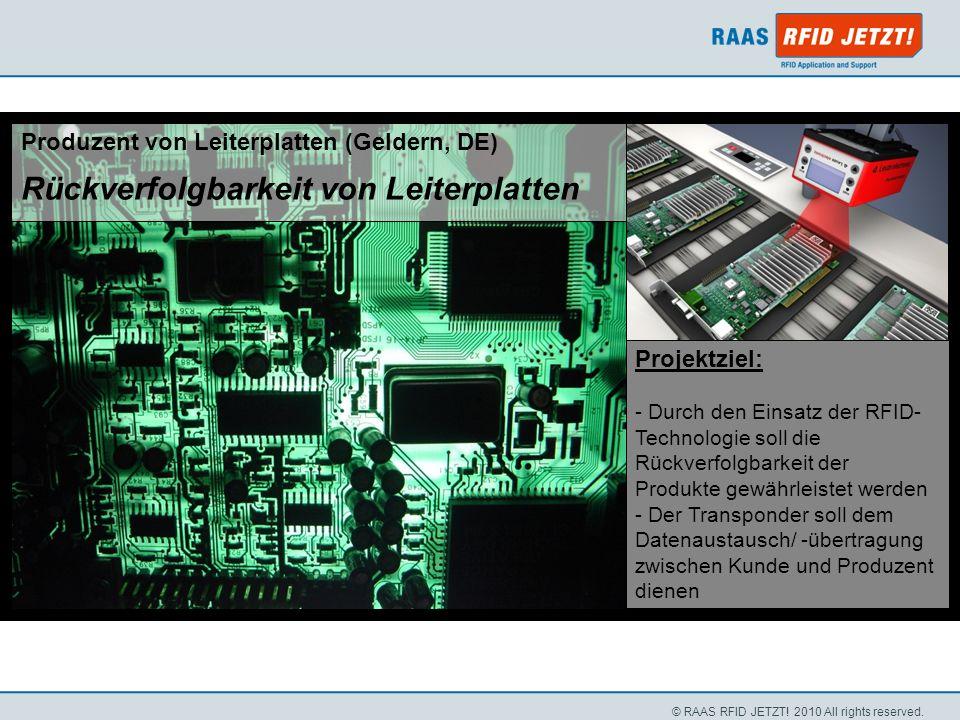 © RAAS RFID JETZT! 2010 All rights reserved. Projektziel: - Durch den Einsatz der RFID- Technologie soll die Rückverfolgbarkeit der Produkte gewährlei