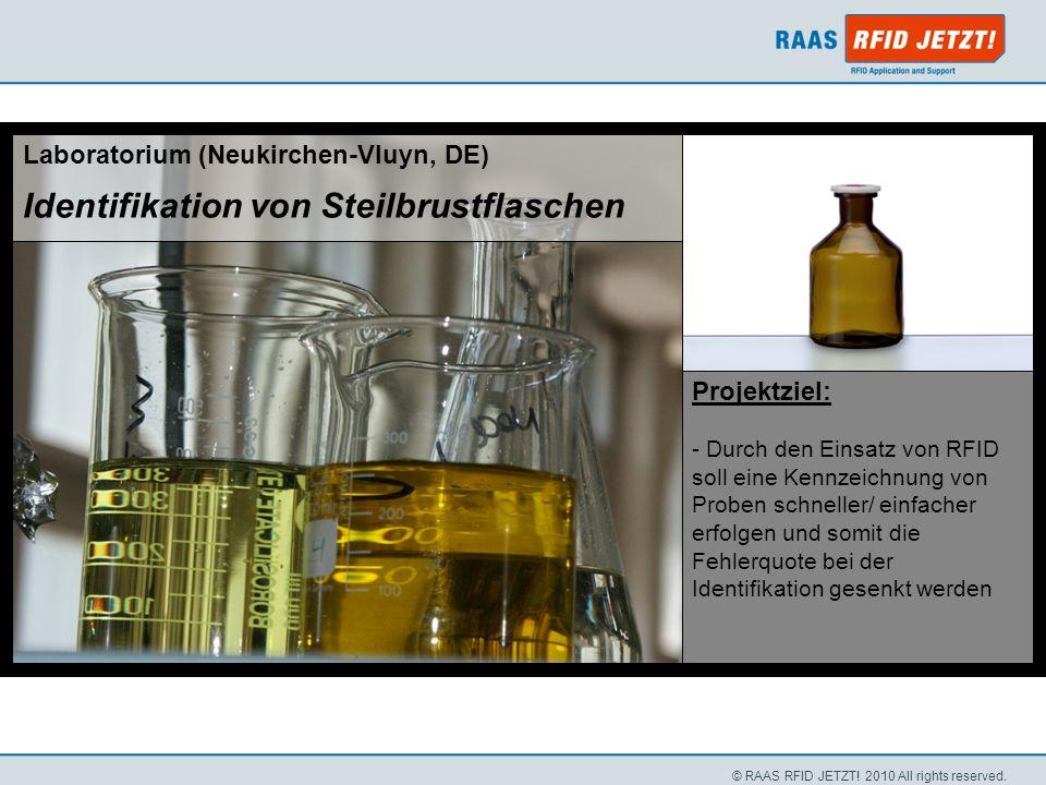 © RAAS RFID JETZT! 2010 All rights reserved. Projektziel: - Durch den Einsatz von RFID soll eine Kennzeichnung von Proben schneller/ einfacher erfolge