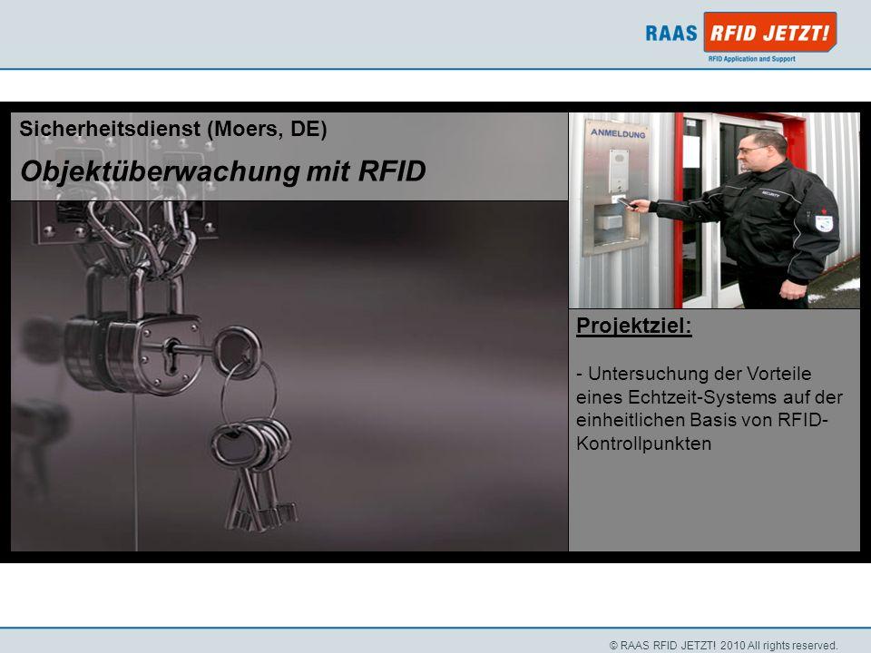 © RAAS RFID JETZT! 2010 All rights reserved. Projektziel: - Untersuchung der Vorteile eines Echtzeit-Systems auf der einheitlichen Basis von RFID- Kon