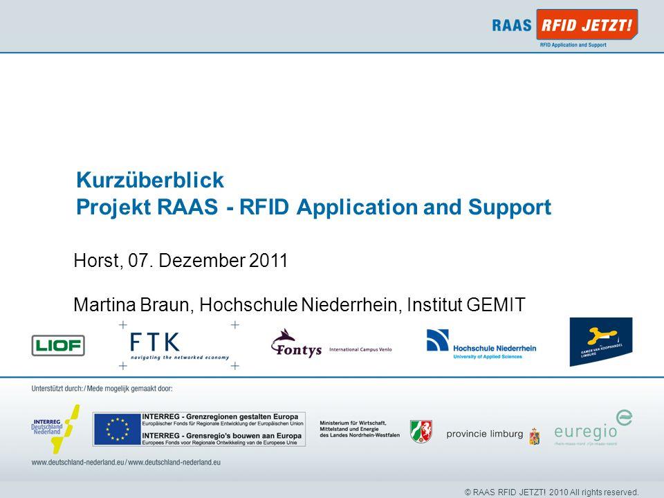 © RAAS RFID JETZT! 2010 All rights reserved. Horst, 07. Dezember 2011 Martina Braun, Hochschule Niederrhein, Institut GEMIT Kurzüberblick Projekt RAAS