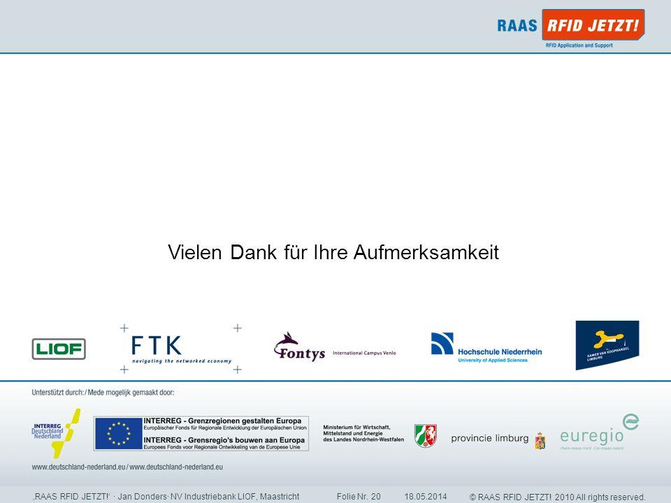 © RAAS RFID JETZT! 2010 All rights reserved. 18.05.2014 RAAS RFID JETZT! · Jan Donders· NV Industriebank LIOF, Maastricht Folie Nr. 20 Vielen Dank für