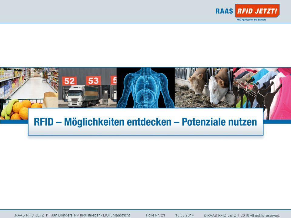 © RAAS RFID JETZT! 2010 All rights reserved. 18.05.2014 RAAS RFID JETZT! · Jan Donders· NV Industriebank LIOF, Maastricht Folie Nr. 21