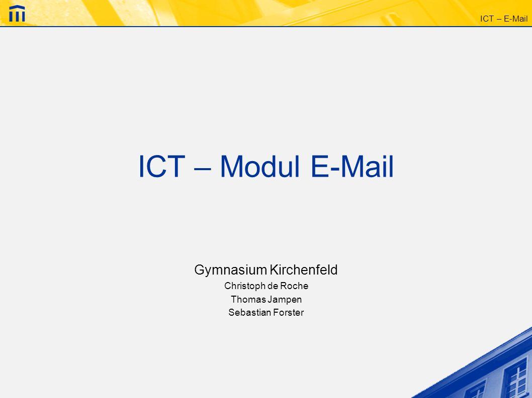 ICT – E-Mail Ablauf Interessantes Aufbau einer E-Mail -Übersicht -einzelne Teile Benutzerschnittstelle -Lokal installiertes E-Mail-Programm -Webmail Gefahren: unangenehme und gefährliche E-Mails