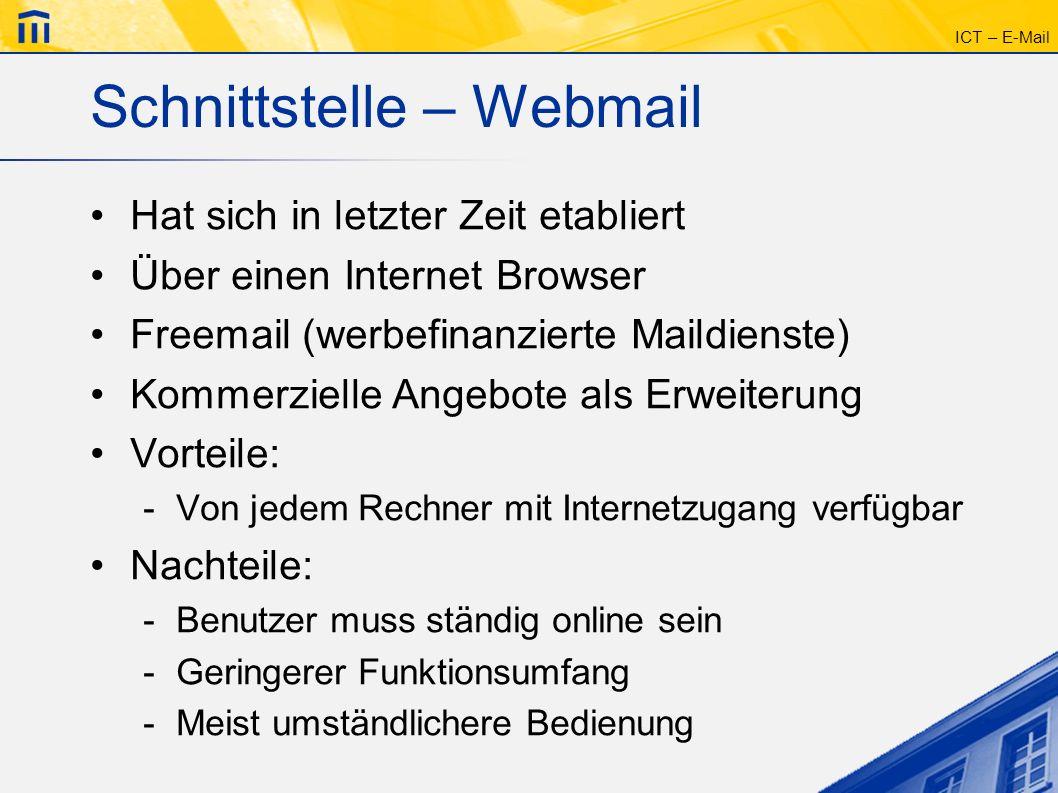 ICT – E-Mail Schnittstelle – Webmail Hat sich in letzter Zeit etabliert Über einen Internet Browser Freemail (werbefinanzierte Maildienste) Kommerziel