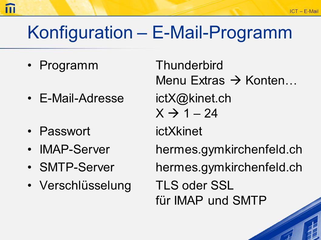ICT – E-Mail Konfiguration – E-Mail-Programm ProgrammThunderbird Menu Extras Konten… E-Mail-AdresseictX@kinet.ch X 1 – 24 PasswortictXkinet IMAP-Serve