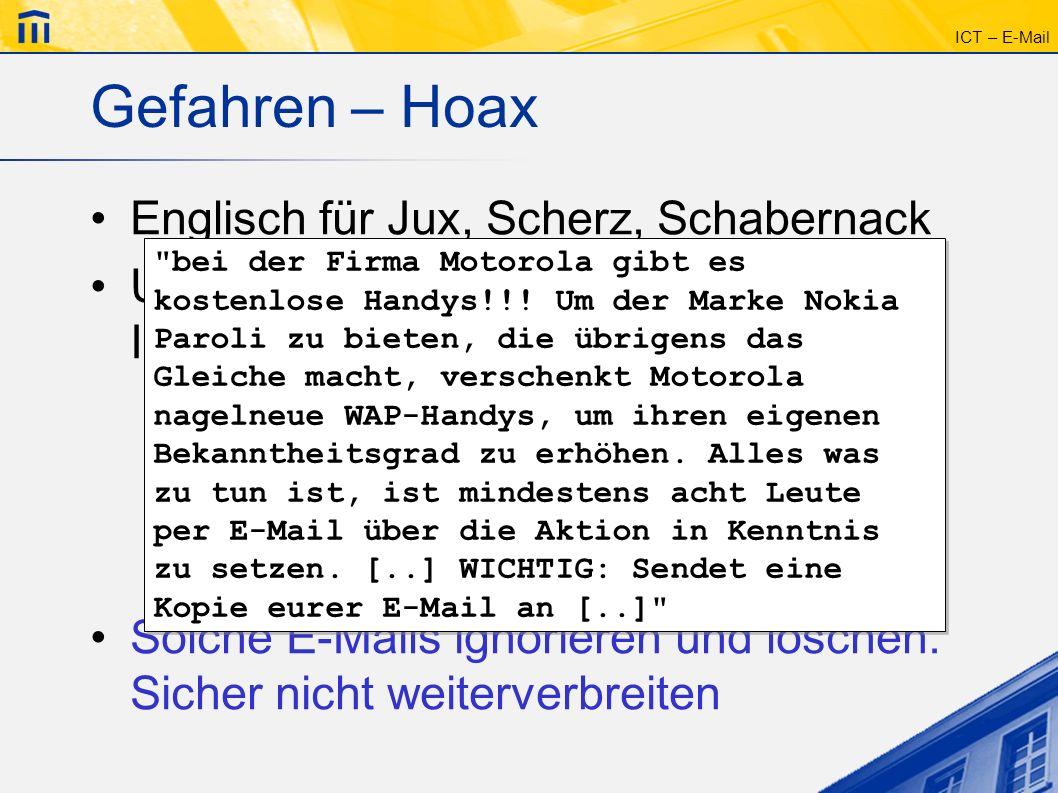 ICT – E-Mail Gefahren – Hoax Englisch für Jux, Scherz, Schabernack Unwahrheiten, welche sich übers Internet verbreiten, z.B.: -Good-Time-Virus: lösche