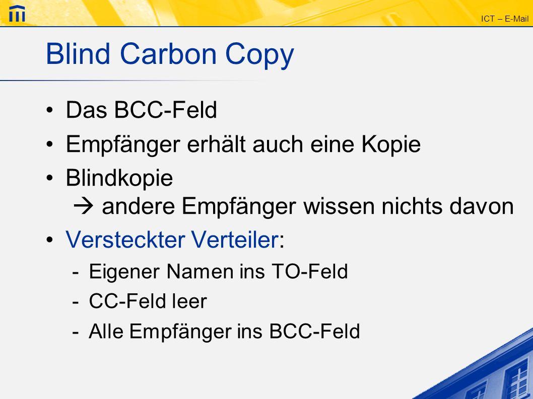 ICT – E-Mail Blind Carbon Copy Das BCC-Feld Empfänger erhält auch eine Kopie Blindkopie andere Empfänger wissen nichts davon Versteckter Verteiler: -E