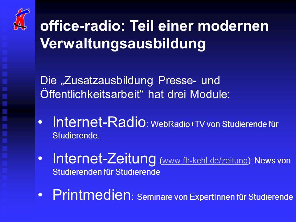 office-radio: Teil einer modernen Verwaltungsausbildung Die Zusatzausbildung Presse- und Öffentlichkeitsarbeit hat drei Module: Internet-Radio : WebRadio+TV von Studierende für Studierende.