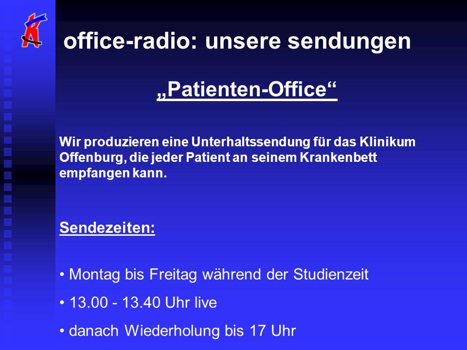 office-radio: unsere sendungen Patienten-Office Wir produzieren eine Unterhaltssendung für das Klinikum Offenburg, die jeder Patient an seinem Krankenbett empfangen kann.