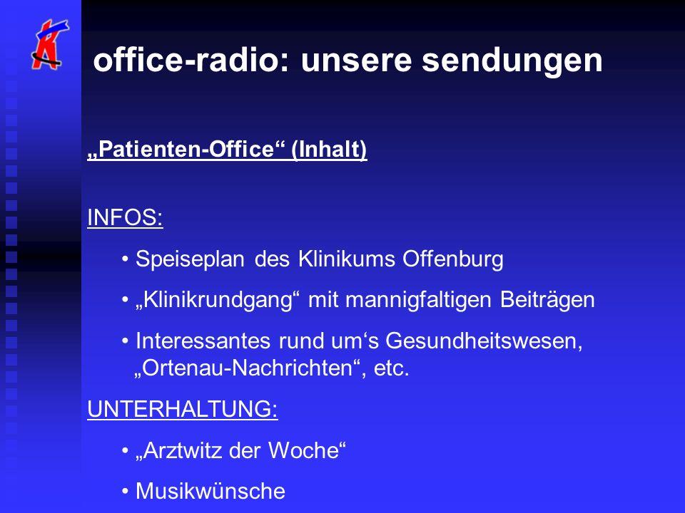office-radio: unsere sendungen Patienten-Office (Inhalt) INFOS: Speiseplan des Klinikums Offenburg Klinikrundgang mit mannigfaltigen Beiträgen Interessantes rund ums Gesundheitswesen, Ortenau-Nachrichten, etc.