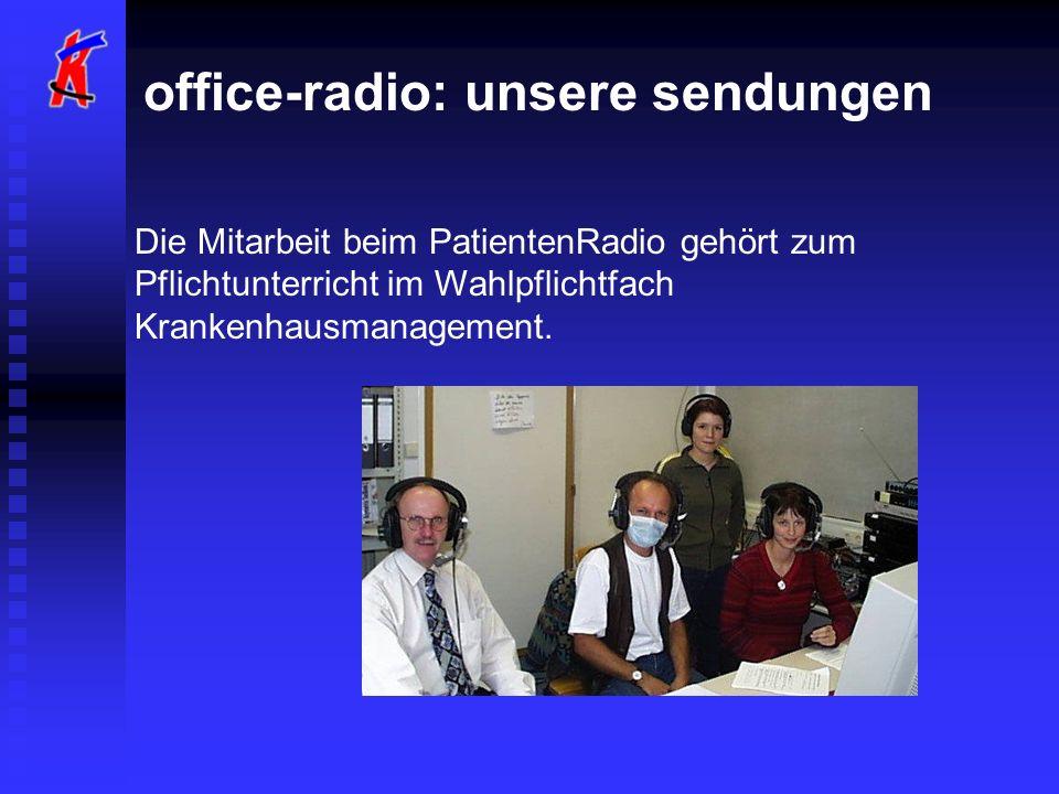 office-radio: unsere sendungen Die Mitarbeit beim PatientenRadio gehört zum Pflichtunterricht im Wahlpflichtfach Krankenhausmanagement.
