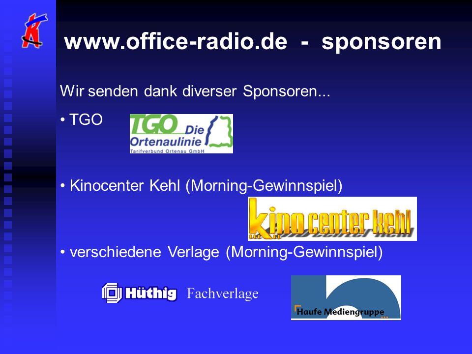 www.office-radio.de - sponsoren Wir senden dank diverser Sponsoren... TGO Kinocenter Kehl (Morning-Gewinnspiel) verschiedene Verlage (Morning-Gewinnsp