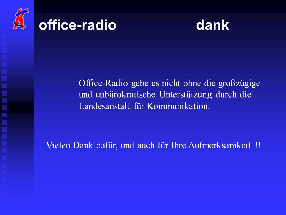office-radio dank Office-Radio gebe es nicht ohne die großzügige und unbürokratische Unterstützung durch die Landesanstalt für Kommunikation. Vielen D