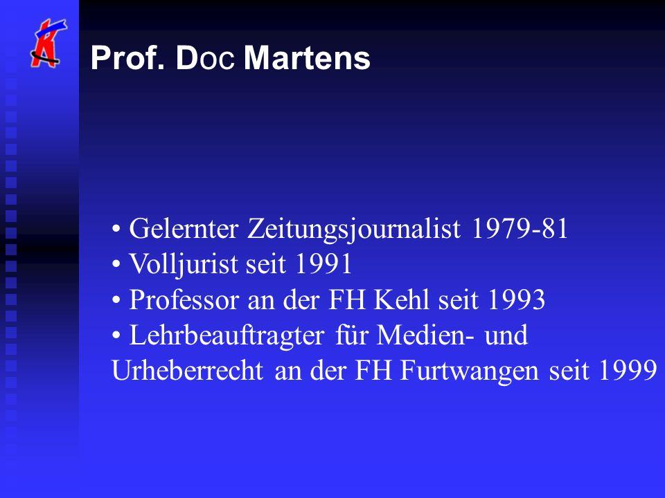 Prof. Doc Martens Gelernter Zeitungsjournalist 1979-81 Volljurist seit 1991 Professor an der FH Kehl seit 1993 Lehrbeauftragter für Medien- und Urhebe