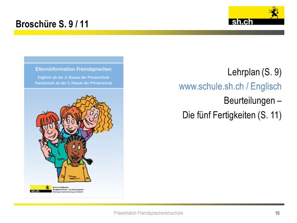 Präsentation Fremdsprachenbroschüre 10 Broschüre S. 9 / 11 Lehrplan (S. 9) www.schule.sh.ch / Englisch Beurteilungen – Die fünf Fertigkeiten (S. 11)