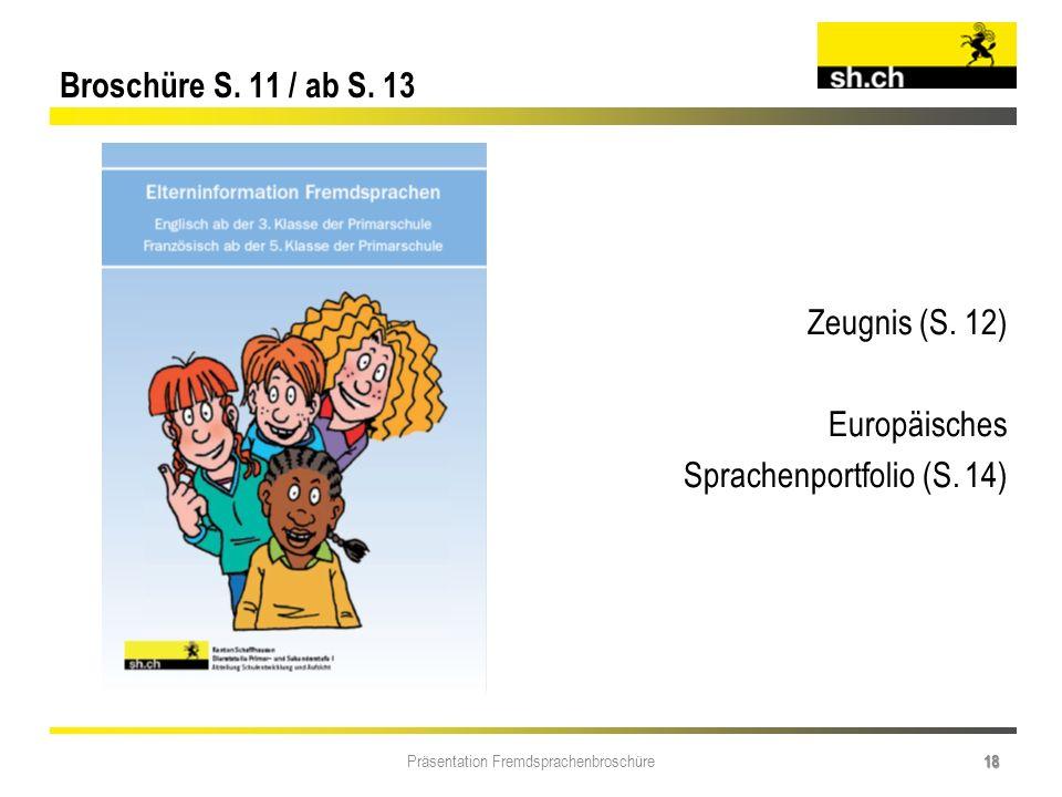 Präsentation Fremdsprachenbroschüre 18 Broschüre S. 11 / ab S. 13 Zeugnis (S. 12) Europäisches Sprachenportfolio (S. 14)