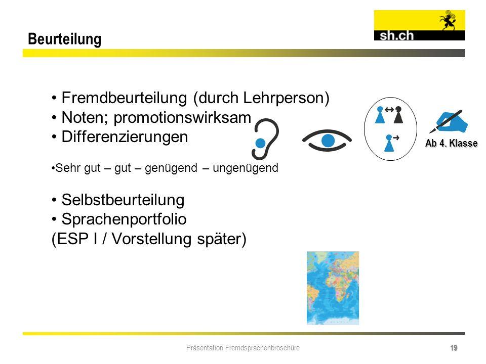 Präsentation Fremdsprachenbroschüre 19 Fremdbeurteilung (durch Lehrperson) Noten; promotionswirksam Differenzierungen Sehr gut – gut – genügend – unge