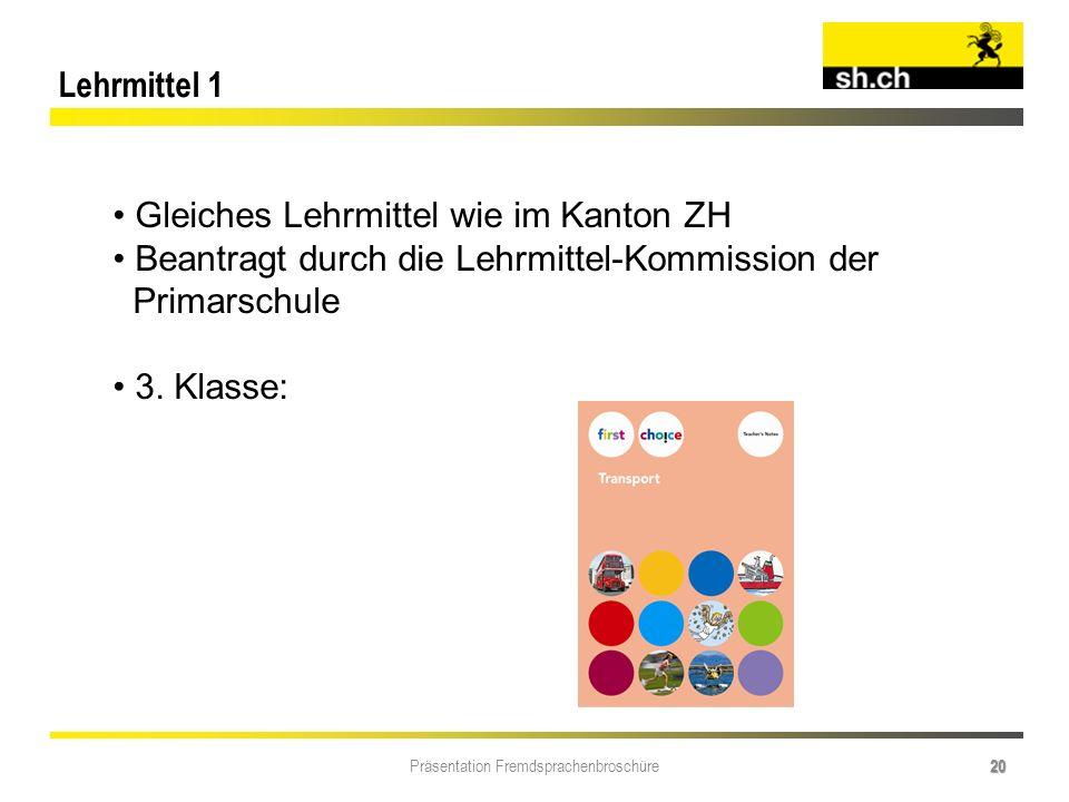 Präsentation Fremdsprachenbroschüre 20 Lehrmittel 1 Gleiches Lehrmittel wie im Kanton ZH Beantragt durch die Lehrmittel-Kommission der Primarschule 3.