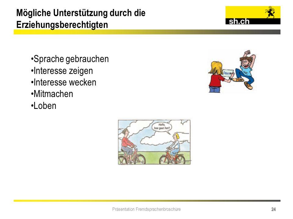 Präsentation Fremdsprachenbroschüre 24 Mögliche Unterstützung durch die Erziehungsberechtigten Sprache gebrauchen Interesse zeigen Interesse wecken Mi