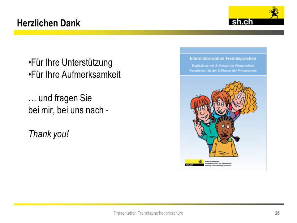Präsentation Fremdsprachenbroschüre 25 Herzlichen Dank Für Ihre Unterstützung Für Ihre Aufmerksamkeit … und fragen Sie bei mir, bei uns nach - Thank y