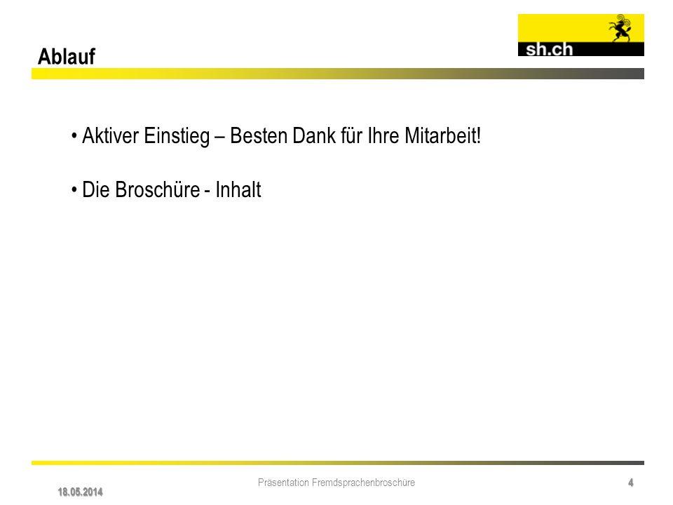 18.05.2014 Präsentation Fremdsprachenbroschüre 4 Ablauf Aktiver Einstieg – Besten Dank für Ihre Mitarbeit! Die Broschüre - Inhalt