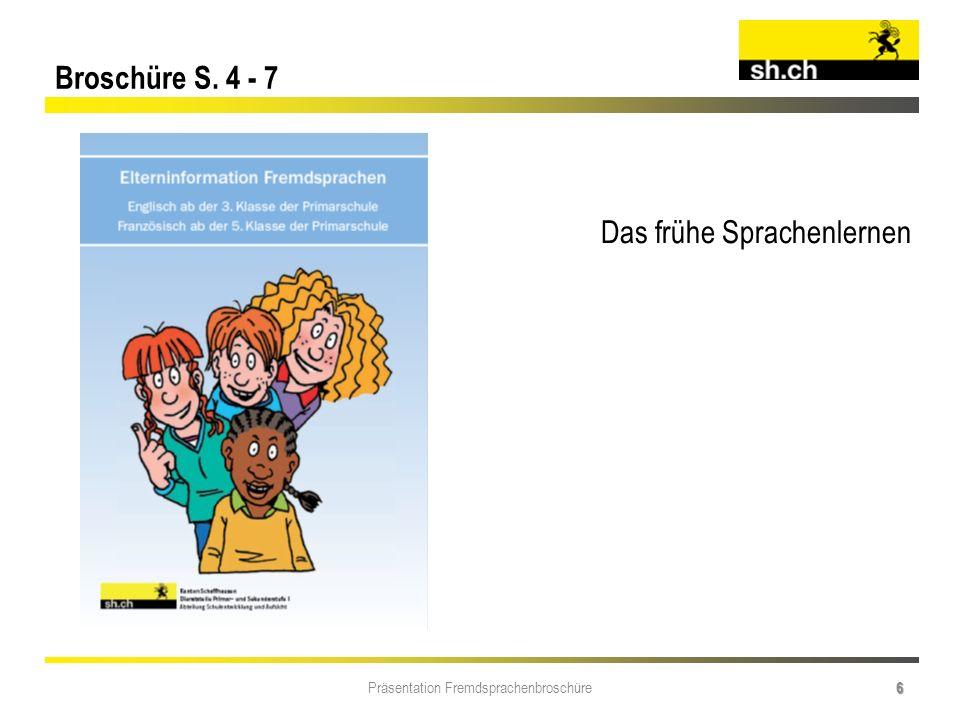 Präsentation Fremdsprachenbroschüre 6 Broschüre S. 4 - 7 Das frühe Sprachenlernen