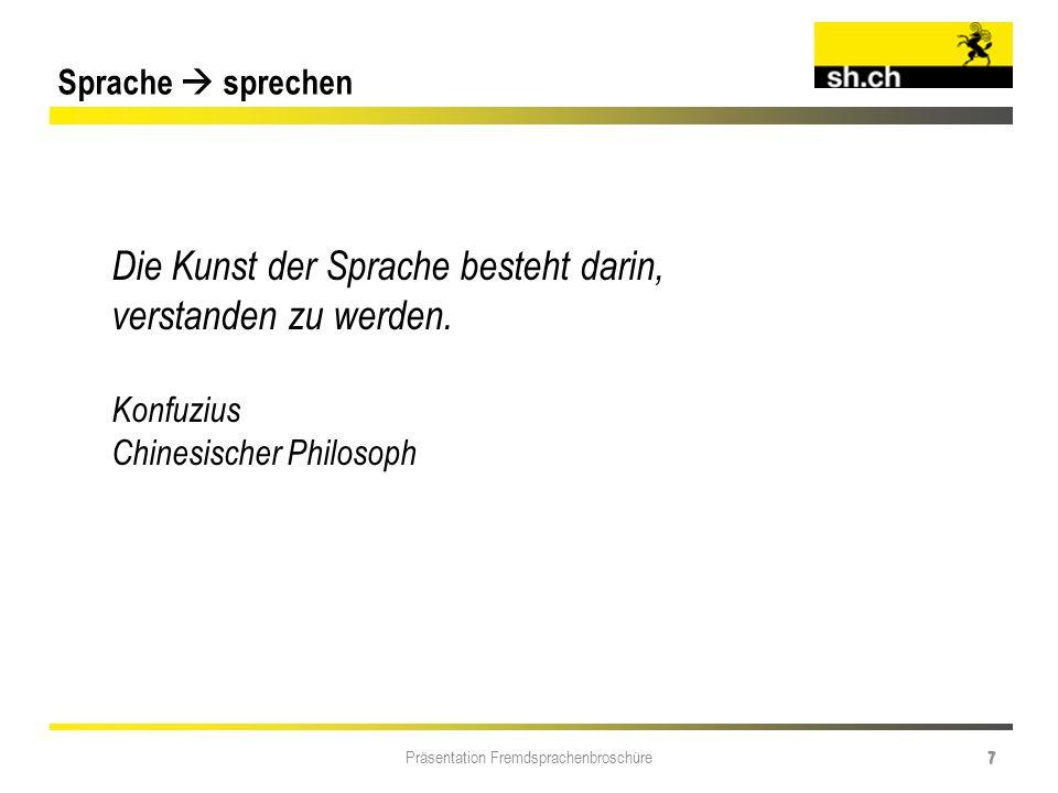 Präsentation Fremdsprachenbroschüre 7 Sprache sprechen Die Kunst der Sprache besteht darin, verstanden zu werden. Konfuzius Chinesischer Philosoph