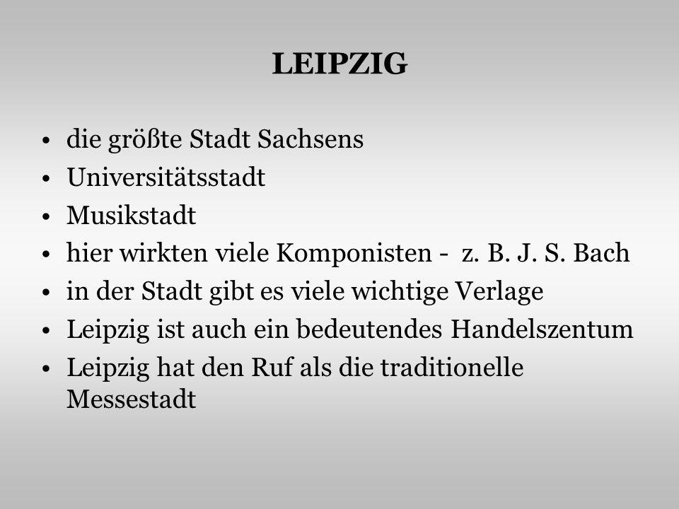 LEIPZIG die größte Stadt Sachsens Universitätsstadt Musikstadt hier wirkten viele Komponisten - z.